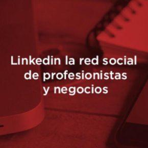 LinkedIn para empresas: ¿Por qué es importante aprender a utilizarla?
