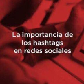 La importancia de utilizar hashtags en redes sociales.