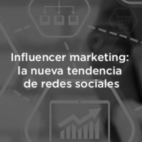 Influencer Marketing: La tendencia que revoluciona las decisiones de compra.
