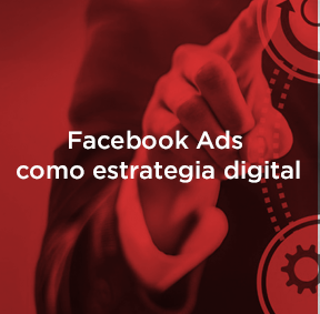 Como implementar Facebook Ads en tu estrategia digital.