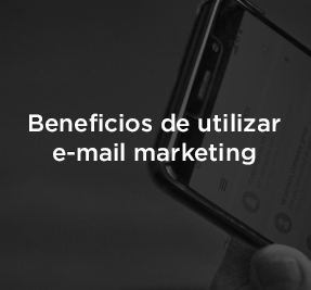 Beneficios de utilizar e-mail marketing para tu empresa.