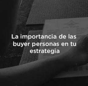 ¿Qué son las buyer personas y por qué son importantes en tu estrategia?