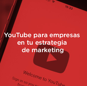 ¿Por qué utilizar YouTube para empresas en tu estrategia de marketing?