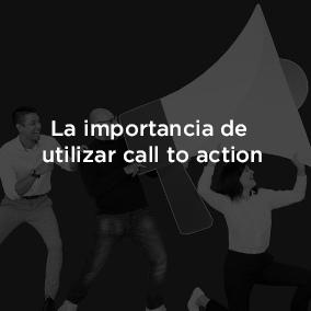 La importancia de los Call to Action en tu estrategia de marketing.