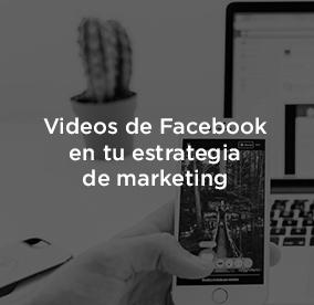La importancia de utilizar videos de Facebook en tu estrategia.