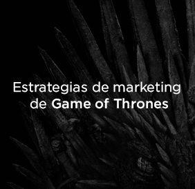 Las estrategias de marketing de Game of Thrones que deberíamos seguir.