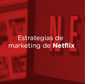 Estrategias de marketing que Netflix ha utilizado.