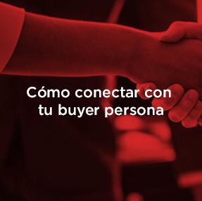 ¿Sabes cómo conectar con tu buyer persona?
