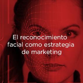 El reconocimiento facial como una de las nuevas estrategias de marketing.