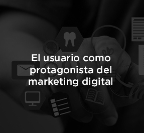 El usuario como protagonista en el marketing digital
