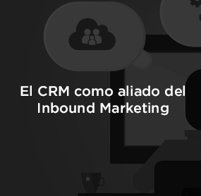 El CRM Software como aliado del Inbound Marketing