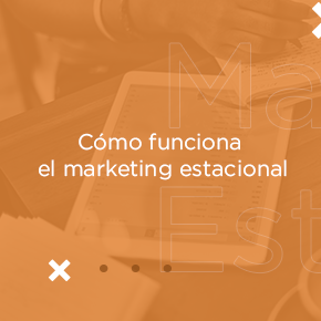 Cómo funciona el Marketing Estacional