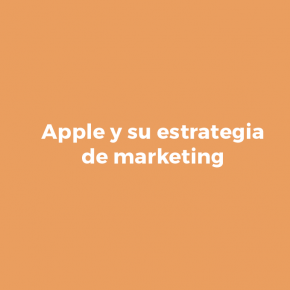 Cómo funciona la estrategia de marketing de Apple
