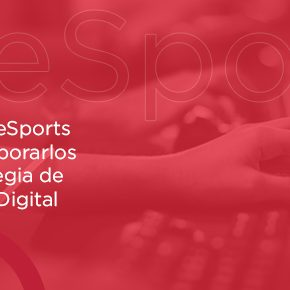 Qué son los eSports y cómo incorporarlos en tu estrategia de Marketing Digital