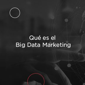 Qué es el Big Data Marketing